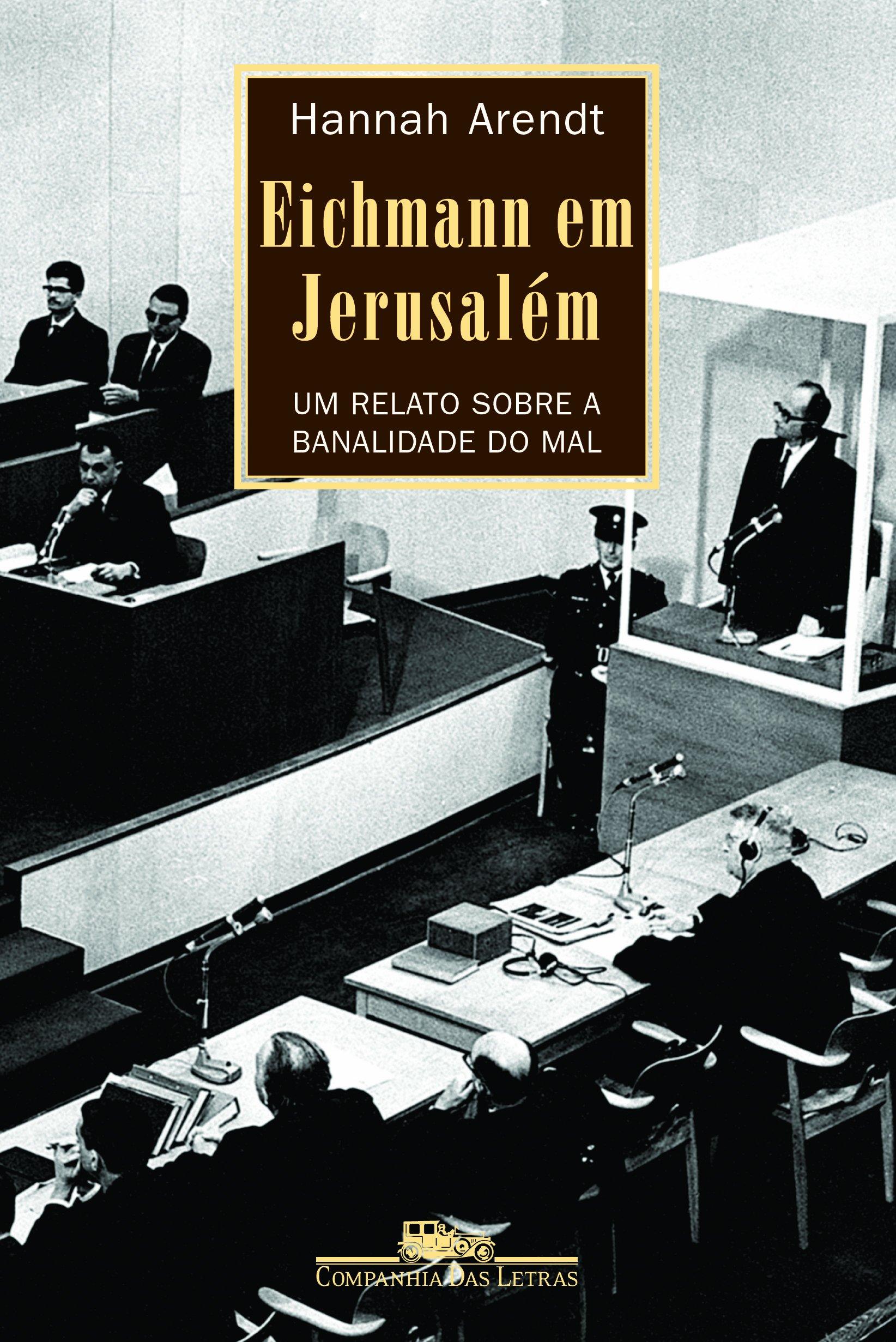 Resultado de imagem para Eichmann em Jerusalém - Um relato sobre a banalidade do mal,