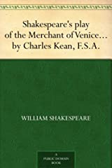 Shakespeare's play of the Merchant of Venice Arranged for Representation at the Princess's Theatre, with Historical and Explanatory Notes by Charles Kean, F.S.A. Kindle Edition