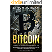 Bitcoin: Understand Cryptocurrencies, Bitcoin And Blockchain, How To Invest, Keep Your Coins Safe And Take Advantage…