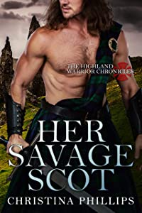 Her Savage Scot (The Highland Warrior Chronicles Book 1)