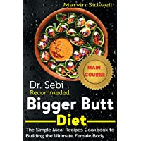 Dr. Sebi Recommended Bigger Butt Diet: The Simple Meal Recipes Cookbook to Building...