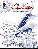 Kuli Kunst: Kreativ mit Kunstschreiber (German Edition)
