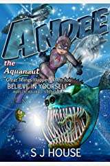 Andee the Aquanaut: Great Things Happen When You Believe in Yourself; Series 3 (Andee The Aquanaut Series) Kindle Edition