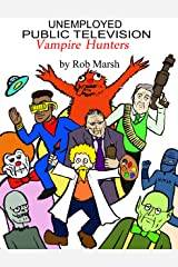 Unemployed Public Television Vampire Hunters (Public Television Heroes! Book 1) Kindle Edition