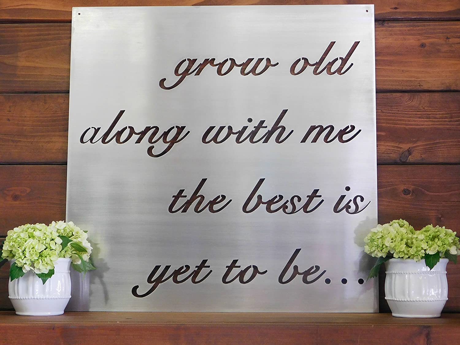 """Coastal Iron Design Grow Old Along With Me The Best is Yet To Be Metal Sign (18"""" x 18"""")"""