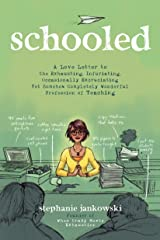 Schooled: A Love Letter to the Exhausting, Infuriating, Occasionally Excruciating Yet Somehow Completely Wonderful Profession of Teaching Paperback