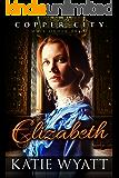 Mail Order Bride: Elizabeth: Inspirational Historical Western (Copper City Pioneer Romance series Book 3)