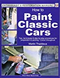 How to Paint Classic Cars: Tips, techniques & step-by-step procedures for preparation & painting (Enthusiast's Restoration Manual)