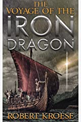 The Voyage of the Iron Dragon: An Alternate History Viking Epic (Saga of the Iron Dragon Book 3) Kindle Edition
