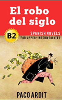 Spanish Novels: El robo del siglo (Short Stories for Upper Intermediates B2) (