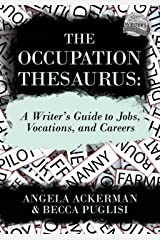 The Occupation Thesaurus: A Writer's Guide to Jobs, Vocations, and Careers (Writers Helping Writers Series Book 7) Kindle Edition