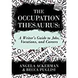 The Occupation Thesaurus: A Writer's Guide to Jobs, Vocations, and Careers (Writers Helping Writers Series Book 7)