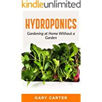 Hydroponics: Gardening at Home Without a Garden (English Edition)