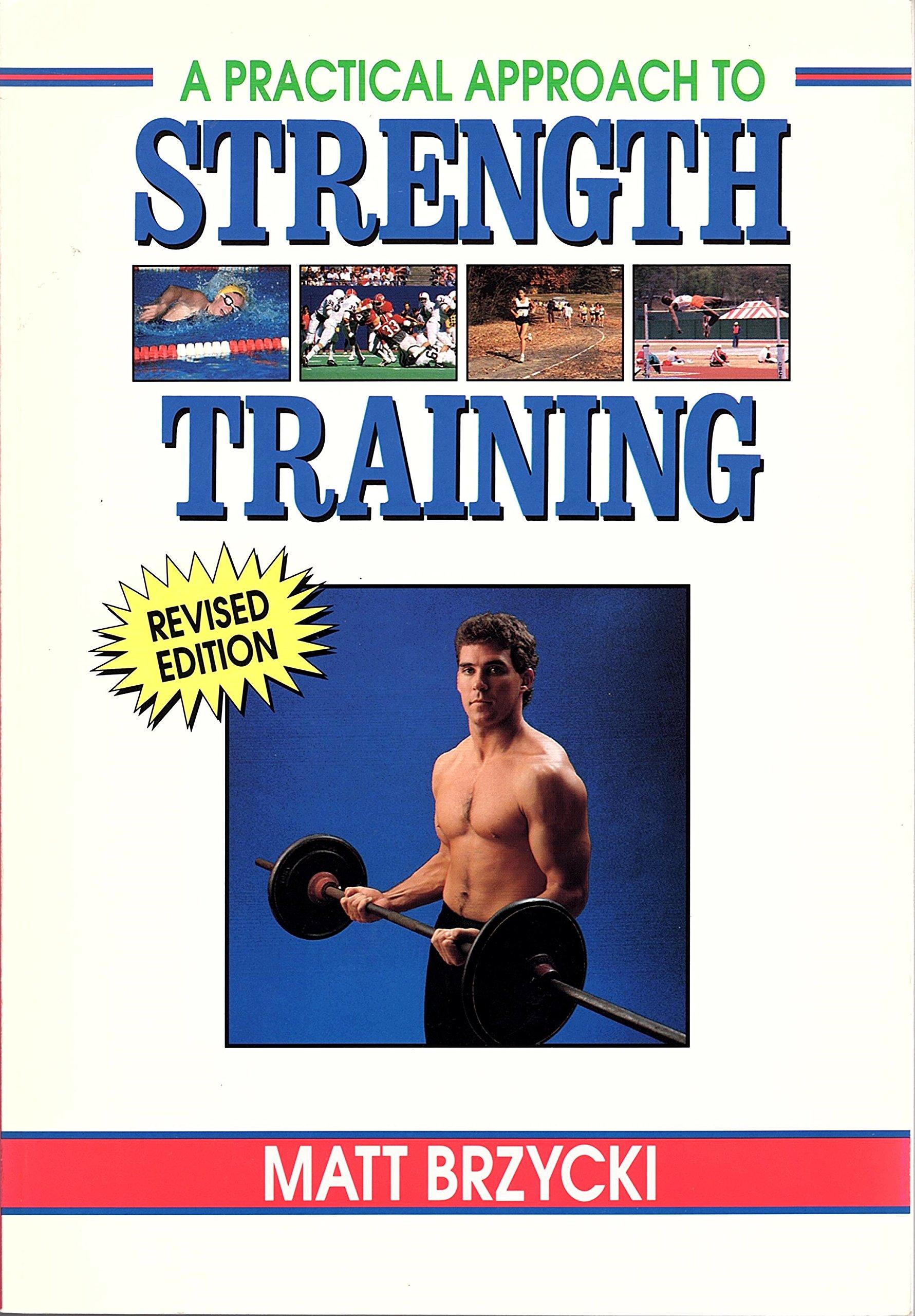 A Practical Approach to Strength Training: Matt Brzycki: 9780940279391:  Amazon.com: Books