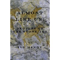 Almost like Us:Peoples of the Stone Age (English Edition)