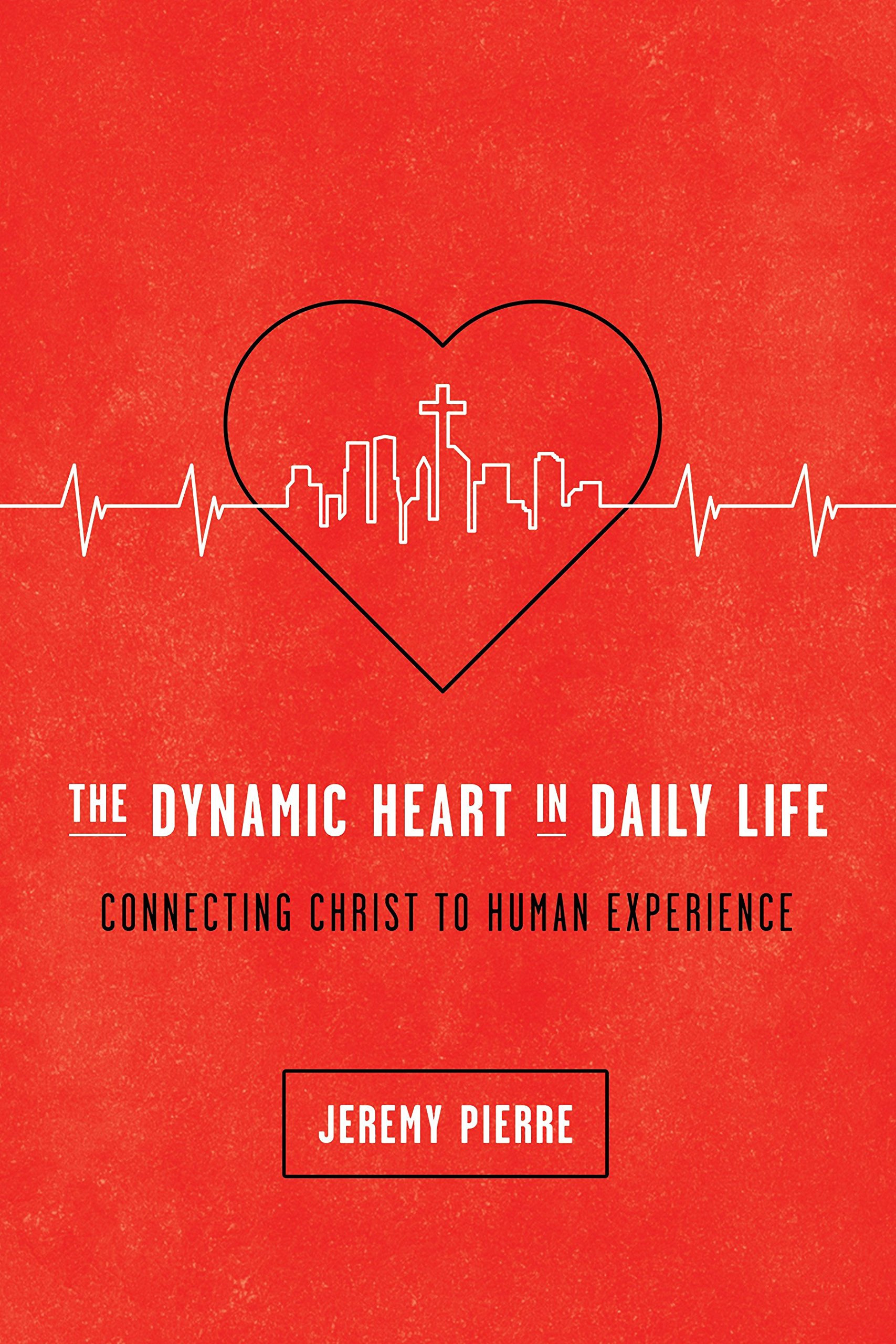 The dynamic heart in daily life connecting christ to human the dynamic heart in daily life connecting christ to human experience jeremy pierre 9781942572671 amazon books fandeluxe Image collections