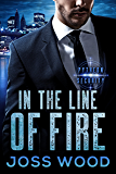 In the Line of Fire (The Pytheon Security Series Book 3)
