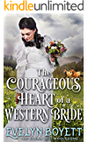 The Courageous Heart Of A Western Bride: A Western Historical Romance Novel