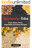 Spectacular Sides: Grain, Bean, Pasta, Vegetable and Salad Recipes