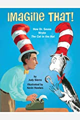 Imagine That!: How Dr. Seuss Wrote The Cat in the Hat Kindle Edition