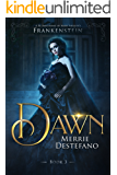 Dawn: A Re-Imagining of Mary Shelley's Frankenstein (The Frankenstein Saga Book 3)
