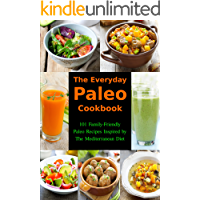 The Everyday Paleo Cookbook: 101 Family-Friendly Paleo Recipes Inspired by The Mediterranean Diet: Diet Recipes That Are…