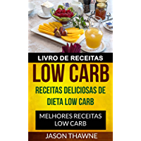 Livro de Receitas Low Carb: Receitas Deliciosas de Dieta Low Carb. Melhores Receitas Low Carb