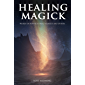 Healing Magick: Words of Power to Heal Yourself and Others