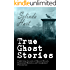 True Ghost Stories: Frightening Accounts of Haunted Houses, Paranormal Mysteries, and Unexplained Phenomenon