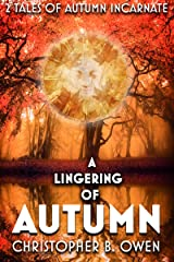 A Lingering of Autumn: Two Tales of Autumn Incarnate Kindle Edition