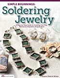 Simple Beginnings: Soldering Jewelry: A Step-by-Step Guide to Creating Your Own Necklaces, Bracelets, Rings & More…