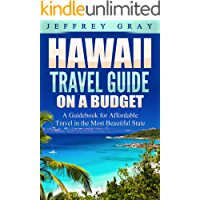 Hawaii Travel Guide on a Budget: A Guidebook for Affordable Travel in the Most Beautiful State