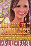 Mail Order Bride Kathleen: Sweet Clean Historical Cowboy Romance (Montana Destiny Brides Book 2)