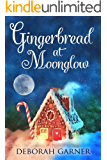 Gingerbread at Moonglow (The Moonglow Christmas Book 3)