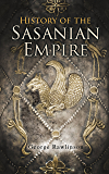 History of the Sasanian Empire: The Annals of the New Persian Empire (English Edition)