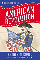 A Kids' Guide to the American Revolution (Kids' Guide to American History Book 2) Kindle Edition