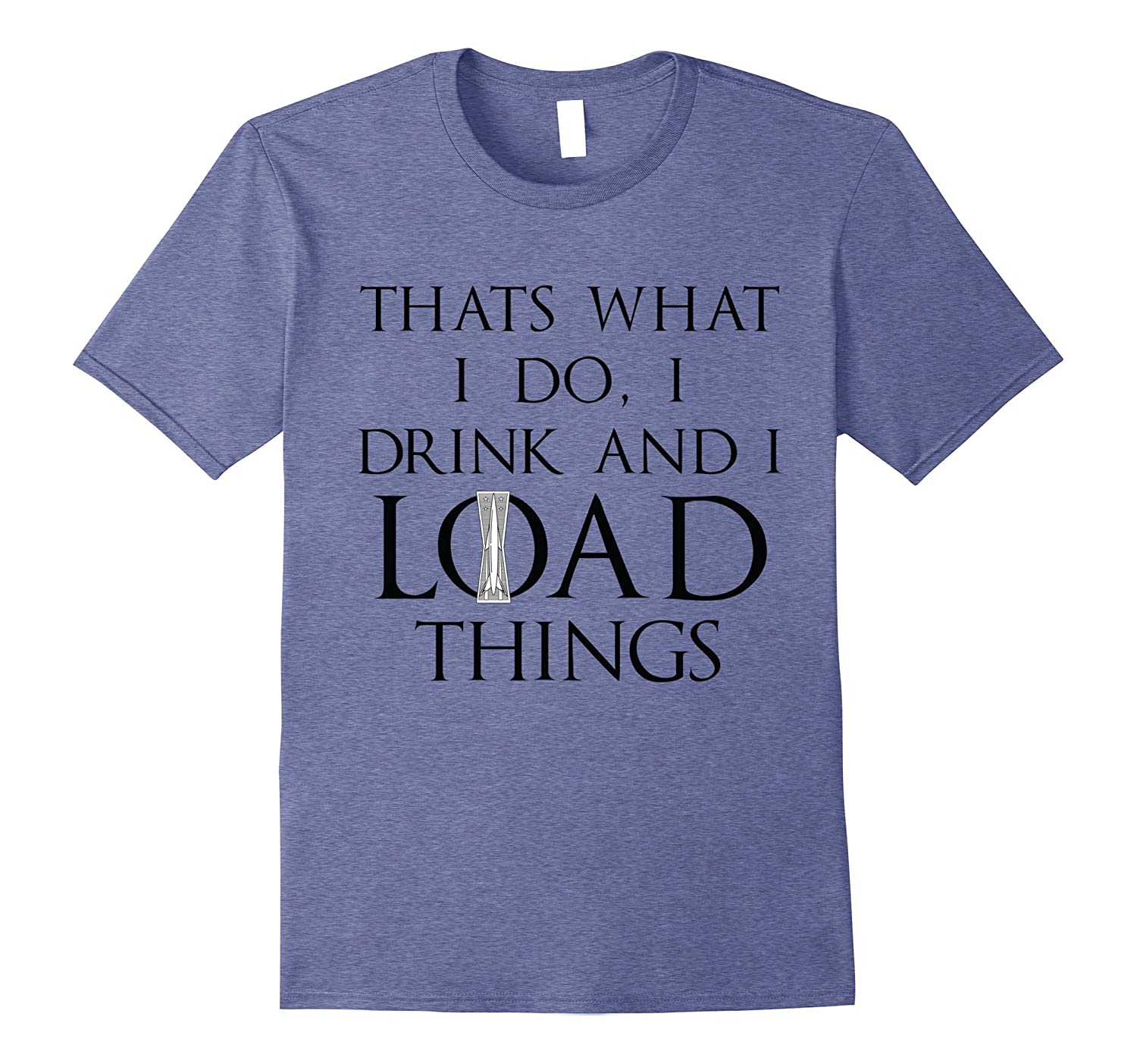 Thats what I do I drink and I LOAD things Shirt-PL
