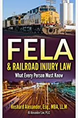 FELA & Railroad Injury Law: What Every Person Must Know Kindle Edition