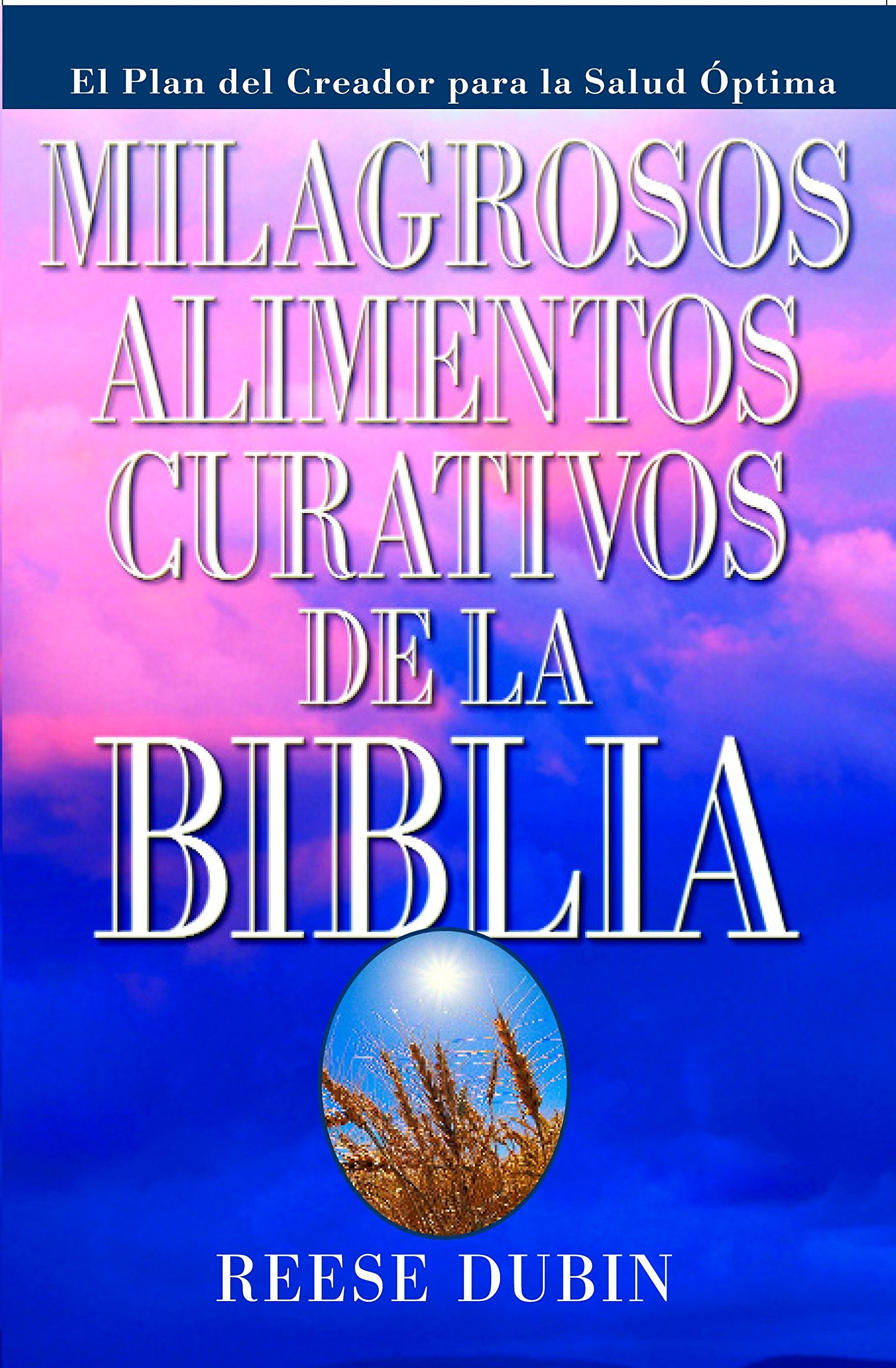 Milagrosos Alimentos Curativos De La Biblia by Prentice Hall Press
