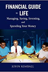 Financial Guide to Life: Managing, Saving, Investing, and Spending Your Money Kindle Edition