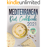 Mediterranean Diet Cookbook 2021: The Ultimate Mediterranean Diet for Beginners with 21 Day Meal Plan: Simple and Easy…