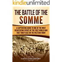 The Battle of the Somme: A Captivating Guide to One of the Most Devastating Events of the First World War That Took Place on the Western Front