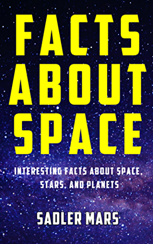 Facts about Space: Interesting Facts about Space; Stars; and Planets (Facts about Stuff Book 1)