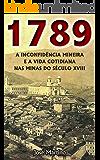 1789 - A Inconfidência Mineira e a Vida Cotidiana nas Minas do Século XVIII