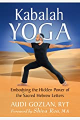 Kabalah Yoga: Embodying the Hidden Power of the Sacred Hebrew Letters Kindle Edition