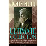 JOHN MUIR Ultimate Collection: Travel Memoirs, Wilderness Essays, Environmental Studies & Letters (Illustrated): Picturesque