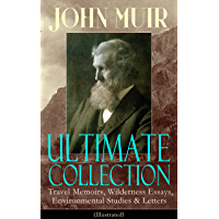 JOHN MUIR Ultimate Collection: Travel Memoirs, Wilderness Essays, Environmental Studies & Letters (Illustrated): Picturesque California, The Treasures ... Redwoods, The Cruise of the Corwin and more