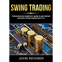 Swing Trading: Comprehensive Beginner's Guide to get started and Learn Swing Trading from A-Z (English Edition)