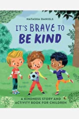 It's Brave to Be Kind: A Kindness Story and Activity Book for Children Kindle Edition