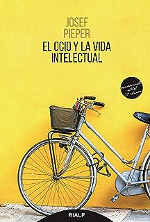 El ocio y la vida intelectual (Pensamiento Actual) (Spanish Edition)